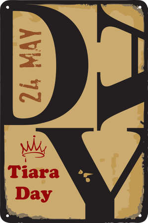 Old vintage sign to the date - Tiara Day. Vector illustration for the holiday and event in may.