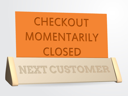 supermarket checkout: Next customer  checkout closed sign for shops and supermarkets