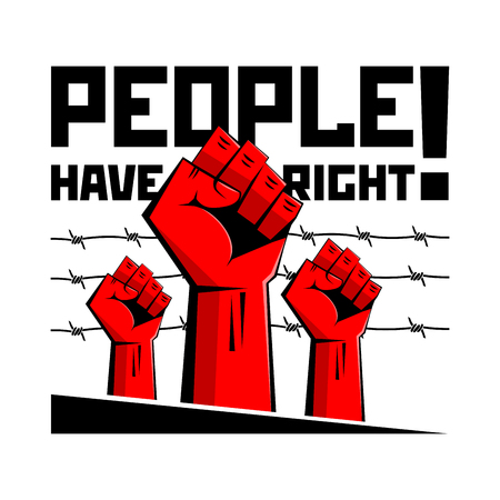 People have the right! Fists on the background of barbed wire. Propaganda, poster, vector
