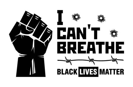 I can't breathe slogan Black lives matter. Black clenched protest fist with barbed wire and bullet holes. Illustration, vector