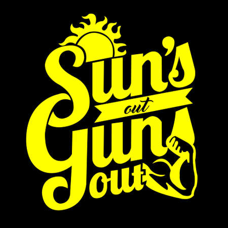 Suns out Guns out a beautiful illustration for t-shirt printing and more