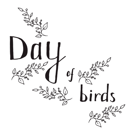 The inscription bird Day black outline on a white background, framed in the form of twigs and berries. Illustration