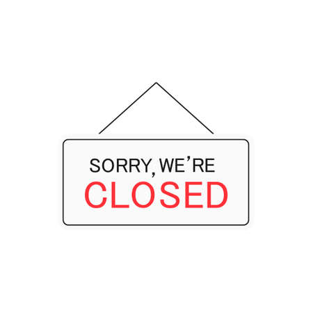 Sorry we're closed sign symbol. Vector close icon isolated on white. Business concept for closed services, businesses and sites illustration