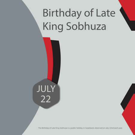 The Birthday of Late King Sobhuza is a public holiday in Swaziland, observed on July 22nd each year.