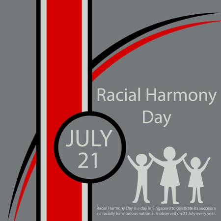 Racial Harmony Day is a day in Singapore to celebrate its success as a racially harmonious nation. It is observed on 21 July every year.