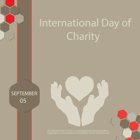 The International Day of Charity is an international day observed annually on 5 September. It was declared by the United Nations General Assembly in 2012.
