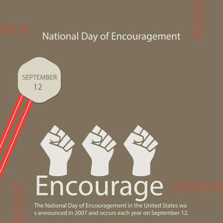 The National Day of Encouragement in the United States was announced in 2007 and occurs each year on September 12.