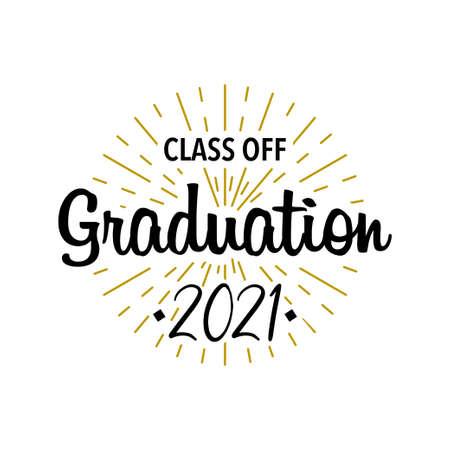 Graduation 2021. Graduation class off. Sunburst with text. Template Design Elements. Vector illustration