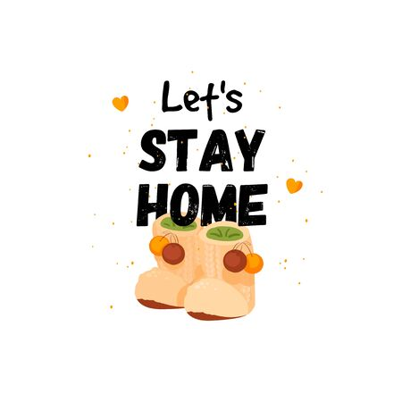 Lets stay home. Poster about a cozy house with big funny slippers.