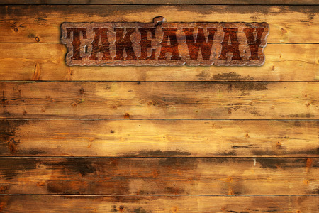 wood sign: takeaway signboard nailed to a wooden wall