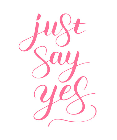 Just say yes phrase to propose and pop the question, hand-written lettering, script calligraphy, pink sign proposal isolated without background, vector art for postcard 矢量图像