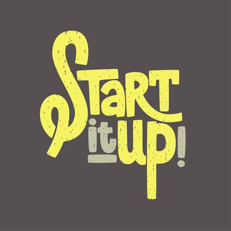 Start it up texture lettering, sign for start up, launching new, typographic poster, vector phrase