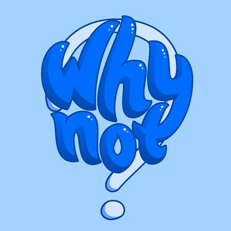 Why not lettering, sign with questioning, wondering and asking, typographic poster, vector phrase