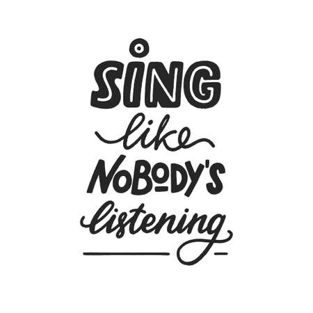 Sing like nobody is listening phrase, motivation and inspiration quote for music lover. Hand-drawn lettering sign for prints, posters, banner, badge, sticker, design element. Hand written typography. 免版税图像 - 155231490