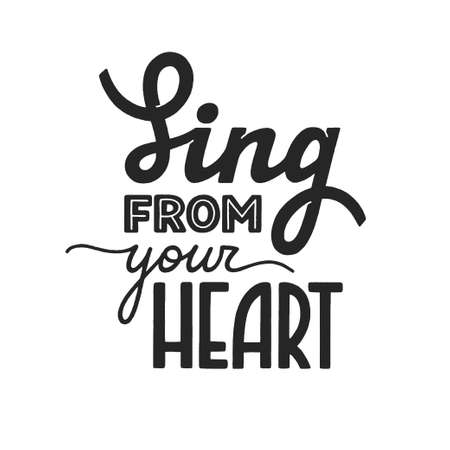 Sing from your heart phrase, motivation and inspiration quote for honest music lover. Handdrawn lettering sign for print, poster, label, banner, badge, sticker. Hand written vector typography