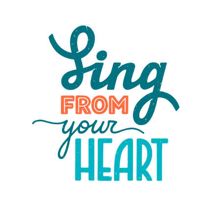 Sing from your heart phrase. Motivation and inspiration quote for music lover. Textured hand-drawn lettering sign for prints, posters, label, banner, badge, sticker. Hand written typography. Vector