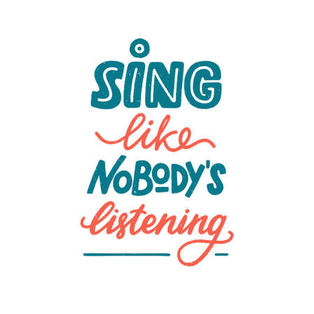Sing like nobody is listening sign, motivation and inspiration lettering quote for music lover. Colored hand-drawn textured phrase for prints, posters, label, banner, sticker, design element. Vector