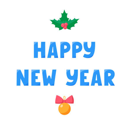 Happy New Year lettering with ball and holly. Greeting text for winter holidays. Phrase for banners, cards, posters with decoration. Vector sign 免版税图像 - 159175291