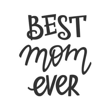 Best mom ever lettering, present concept for mother. Hand-drawn lettering sign for prints, posters, banner, badge, sticker, design element. Hand written typography. Vector