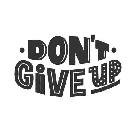 Dont give up phrase, inspiring and motivational quote. Dont quit hand-drawn lettering sign for prints, posters, banner, badge, sticker, design element. Hand written typography. Vector