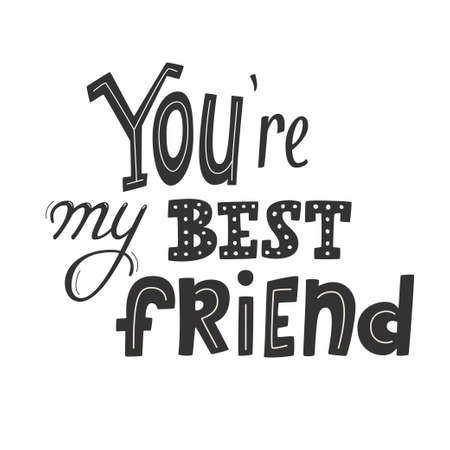 Youre my best friend lettering, first mate, friend for life, main man greeting card design, friendship and buddy concept. Phrase for print, poster, label, banner, sticker, design element. Vector sign