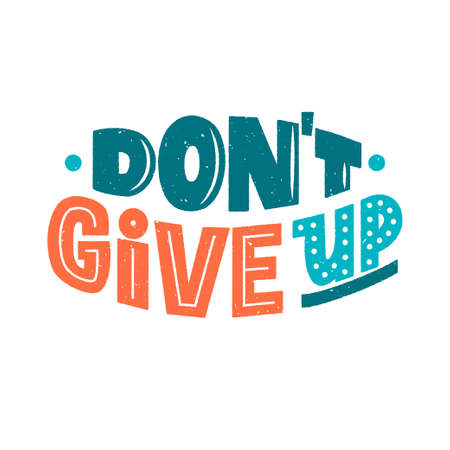 Dont give up phrase, inspiring and motivational textured quote. Dont quit hand drawn lettering sign for print, poster, banner, sticker, design element. Encouraging hand written typography. Vector