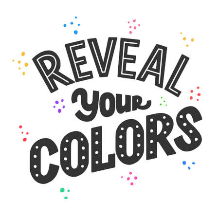 Reveal your colors phrase, inspiring and motivational quote. Tell the truth lettering sign for prints, posters, banner, badge, sticker, design element. Hand written typography. Vector