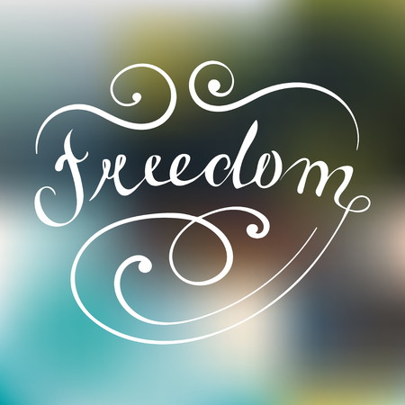 Vector hand lettered typography poster Freedom on blurred background.