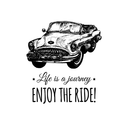 Life is a journey,enjoy the ride vector typographic poster. Hand sketched retro automobile illustration.Vintage car logo