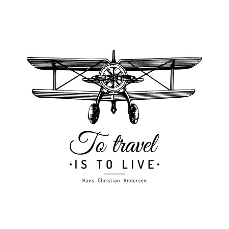 To travel is to live typographic inspirational poster.Vintage retro airplane logo.Vector sketched aviation illustration.