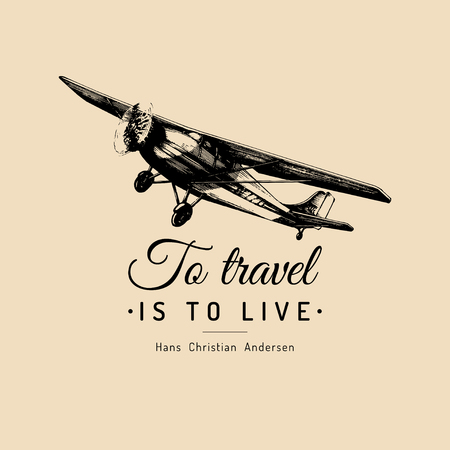 To Travel Is To Live motivational quote. Retro airplane poster. Aviation illustration in engraving style.