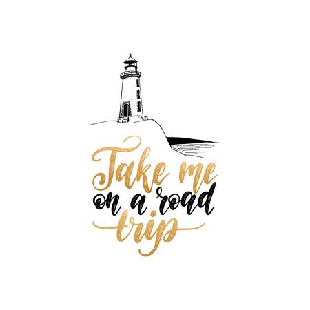 Take Me In A Road Trip hand lettering. Vector travel label template with hand drawn lighthouse illustration.