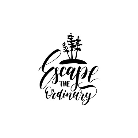 Escape The Ordinary poster with. Vector touristic label template with hand drawn pines illustration. Camp emblem design.
