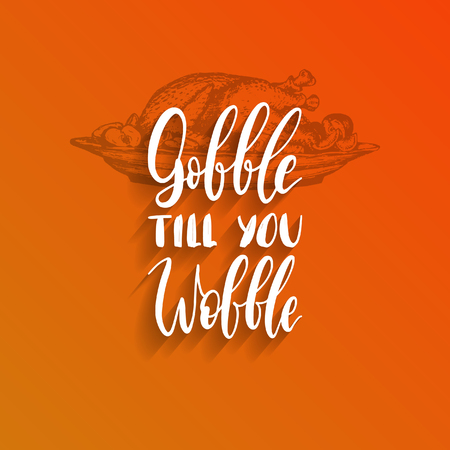 Vector illustration of Thanksgiving turkey. Gobble Till You Wobble hand lettering. Invitation or festive greeting card.