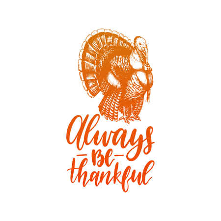 Always Be Thankful lettering. Vector illustration of turkey for Thanksgiving day. Invitation or festive greeting card. Illustration