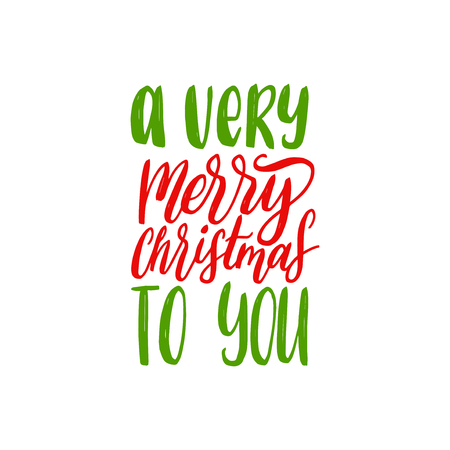 A Very Merry Christmas To You lettering. Vector New Year calligraphic illustration. Happy Holidays greeting card etc