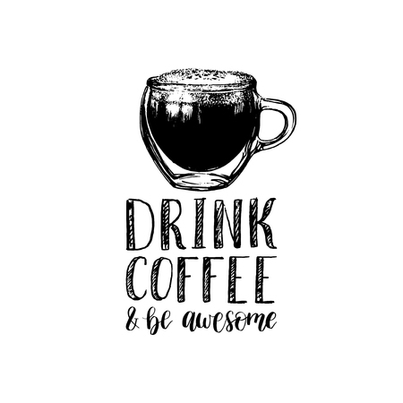 Handwritten vector phrase of drink coffee and be awesome. Coffee quote typography with glass cup image.