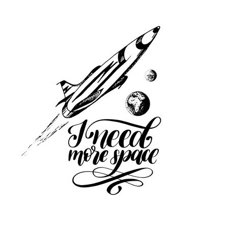 Hand lettering phrase I Need More Space. Drawn vector illustration of a space rocket flying from Earth to Mars. Ilustração