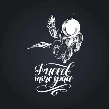 Hand lettering phrase I Need More Space. Drawn vector illustration of astronaut and shuttle in retro futuristic style.