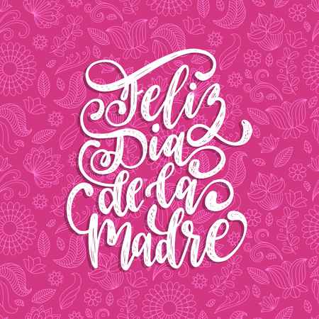 Feliz Dia De La Madre hand lettering. Translation from Spanish Happy Mothers Day. Vector calligraphy on decorative leaves background. Used for greeting card, poster design. Illustration