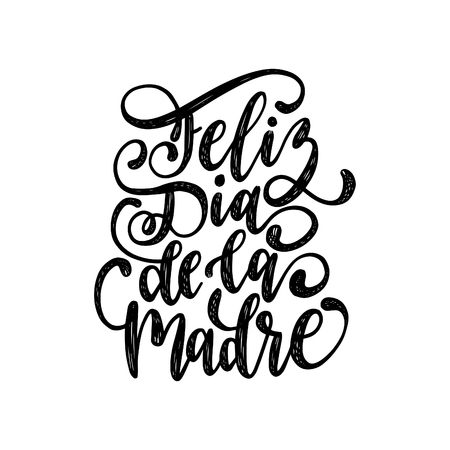 Feliz Dia De La Madre hand lettering.Translation from Spanish Happy Mothers Day. Vector calligraphy on white background. Illustration