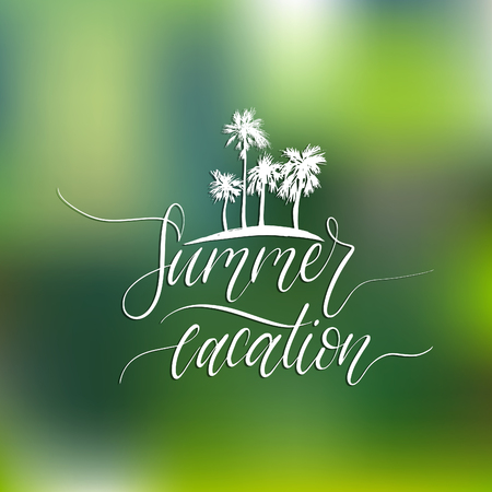 Hand lettering inspirational poster Summer Vacation.Vector palms illustration. Calligraphy on blurred background.