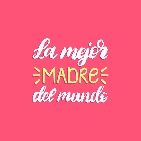 La Mejor Madre Del Mundo hand lettering. Translation from Spanish The Best Mother In The World . Vector Mothers Day calligraphy on pink background. Used for greeting card, poster design. Illustration