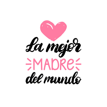 La Mejor Madre Del Mundo hand lettering. Translation from Spanish The Best Mother In The World . Vector Mothers Day calligraphy on white background. Used for greeting card, poster design.