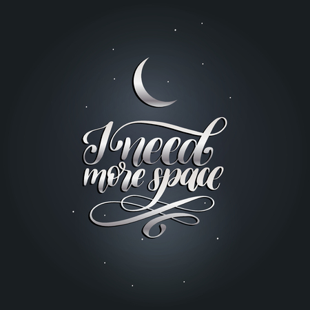 Hand lettering I Need More Space on black background. Vector illustration of Crescent. Calligraphy typography. Illustration