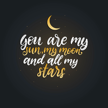 You Are My Sun, My Moon and All My Stars, hand lettering. Drawn vector illustration on black background. 일러스트
