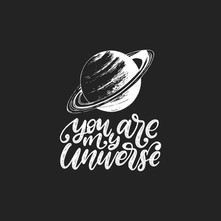 You Are My Universe, hand lettering. Drawn vector illustration of Saturn planet on black background. Inspirational romantic poster, card etc.