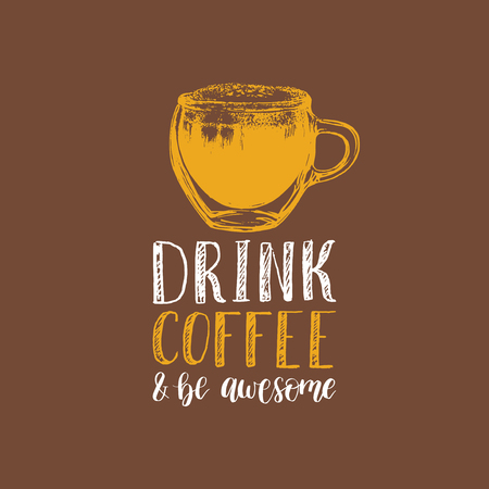 Drink Coffee And Be Awesome, vector handwritten phrase. Drawn glass cup illustration with citation typography for restaurant poster, cafe label etc.