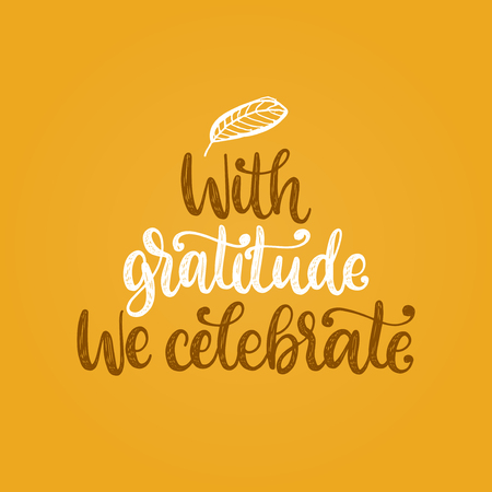 With Gratitude We Celebrate, hand lettering on yellow background. Vector illustration with leaf for Thanksgiving.