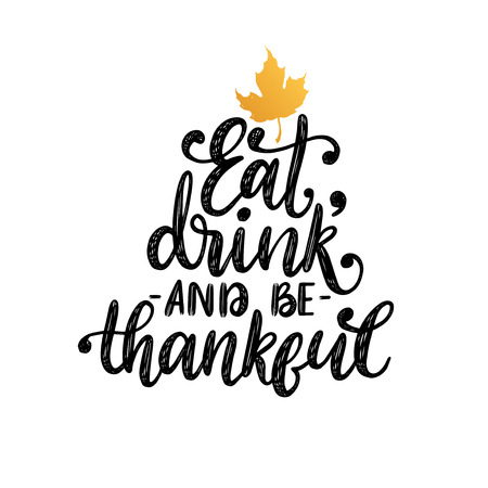 Eat, Drink And Be Thankful, hand lettering on white